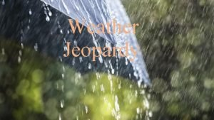 Weather Jeopardy Clouds Weather tools Water cycle Storms