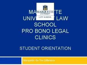 MARQUETTE UNIVERSITY LAW SCHOOL PRO BONO LEGAL CLINICS
