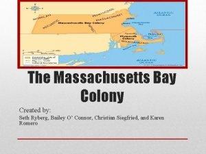 The Massachusetts Bay Colony Created by Seth Ryberg