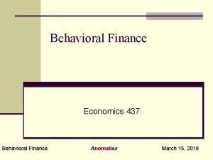 Behavioral Finance Economics 437 Behavioral Finance Anomalies March