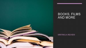 BOOKS FILMS AND MORE WRITING A REVIEW What