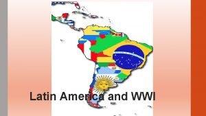 Latin America and WWI Latin America and WWI