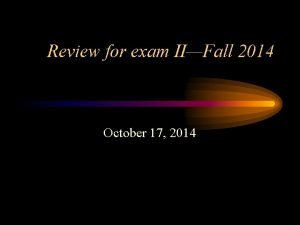 Review for exam IIFall 2014 October 17 2014