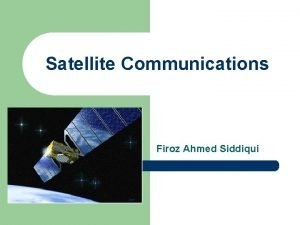 Satellite Communications Firoz Ahmed Siddiqui Satellite link design