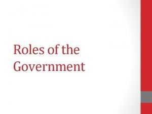 Roles of the Government Premier A premier is