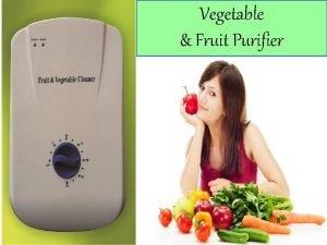 Vegetable Fruit Purifier Vegetable Fruit Purifier A Smart