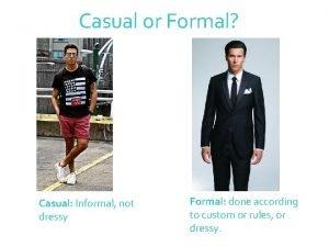 Casual or Formal Casual Informal not dressy Formal