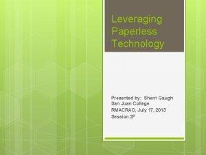 Leveraging Paperless Technology Presented by Sherri Gaugh San