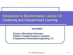 Introduction to Bioinformatics Lecture VII Clustering and Unsupervised