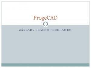 Proge CAD ZKLADY PRCE S PROGRAMEM vod Manul