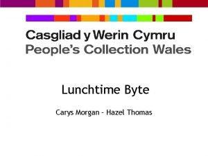 Lunchtime Byte Carys Morgan Hazel Thomas Carys Morgan