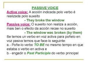 PASSIVE VOICE Active voice A accin indicada polo