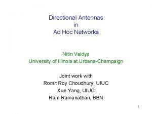 Directional Antennas in Ad Hoc Networks Nitin Vaidya