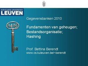 Gegevensbanken 2010 Fundamenten van geheugen Bestandsorganisatie Hashing Prof