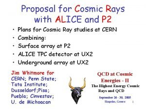 Proposal for Cosmic Rays with ALICE and P