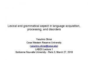 Lexical and grammatical aspect in language acquisition processing