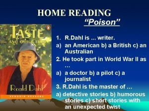HOME READING Poison 1 R Dahl is writer