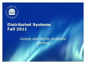 Distributed Systems Fall 2011 Gossip and highly available