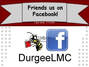 Friends us on Facebook Tips and Tricks Durgee