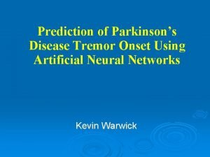 Prediction of Parkinsons Disease Tremor Onset Using Artificial