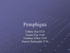 Pemphigus Tiffany Hsu 529 Joanne Kim 140 Jonathan