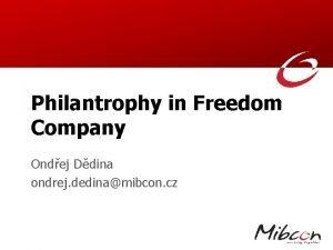 Philantrophy in Freedom Company Ondej Ddina ondrej dedinamibcon