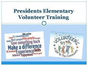 Presidents Elementary Volunteer Training Presidents Volunteers Assist in