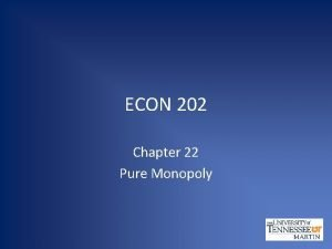 ECON 202 Chapter 22 Pure Monopoly Pure Monopoly
