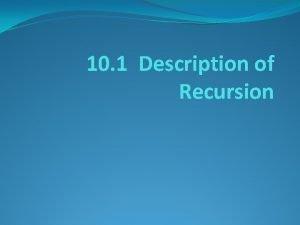10 1 Description of Recursion Recursion When a