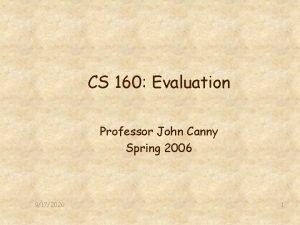 CS 160 Evaluation Professor John Canny Spring 2006