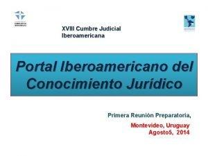 XVIII Cumbre Judicial Iberoamericana Portal Iberoamericano del Conocimiento