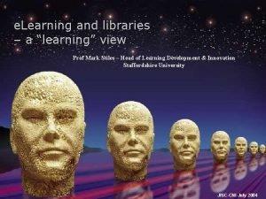 e Learning and libraries a learning view Prof
