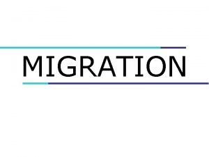 MIGRATION Definition Migration the temporary or permanent movement