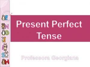 Professora Georgiana FORM have has past participle Affirmative
