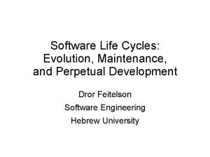 Software Life Cycles Evolution Maintenance and Perpetual Development
