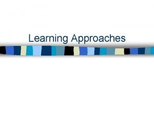 Learning Approaches Approaches to learning n Surface approach