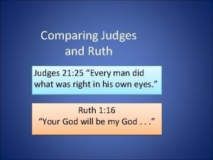 Comparing Judges and Ruth Judges 21 25 Every