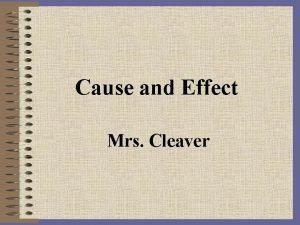Cause and Effect Mrs Cleaver Objective Students will