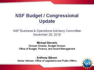 NSF Budget Congressional Update NSF Business Operations Advisory