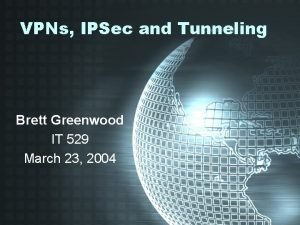 VPNs IPSec and Tunneling Brett Greenwood IT 529