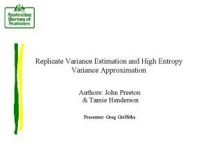 Replicate Variance Estimation and High Entropy Variance Approximation