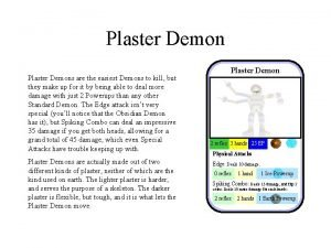 Plaster Demons are the easiest Demons to kill
