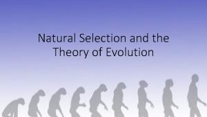 Natural Selection and the Theory of Evolution NATURAL