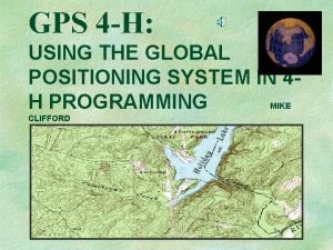 GPS 4 H USING THE GLOBAL POSITIONING SYSTEM