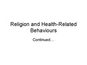 Religion and HealthRelated Behaviours Continued Religion and Health