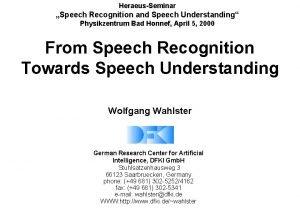 HeraeusSeminar Speech Recognition and Speech Understanding Physikzentrum Bad