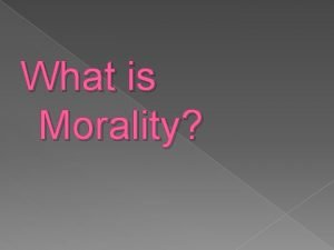 What is Morality morality beliefs about what is