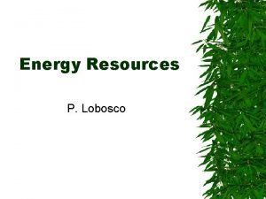 Energy Resources P Lobosco Fossil Fuels Fossil fuels