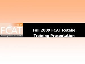 Fall 2009 FCAT Retake Training Presentation Training Materials