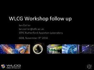 WLCG Workshop follow up Ian Collier Ian collierstfc